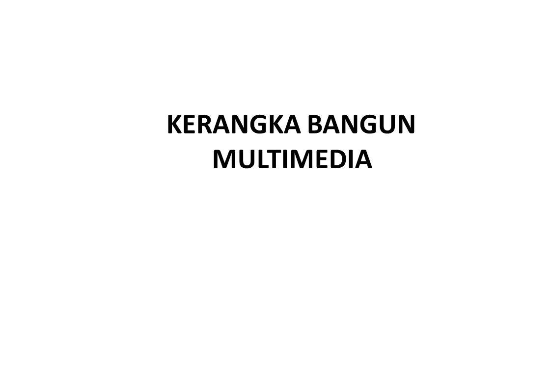 Kerangka Bangun Multimedia Kerangka bangun multimedia terdiri dari: 1.
