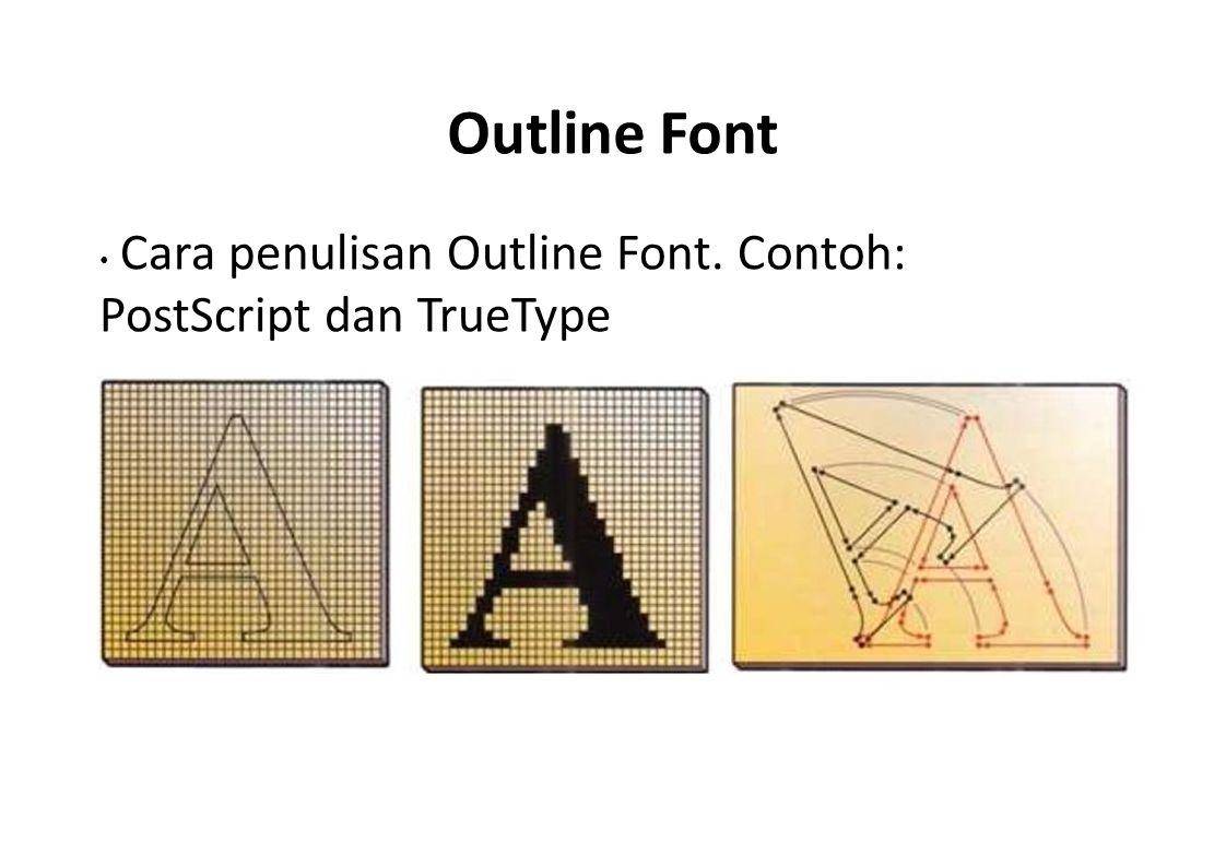 Outline Font Cara penulisan Outline Font. Contoh: PostScript dan TrueType