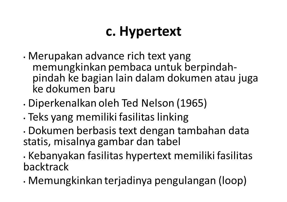 c. Hypertext Merupakan advance rich text yang memungkinkan pembaca untuk berpindah- pindah ke bagian lain dalam dokumen atau juga ke dokumen baru Dipe
