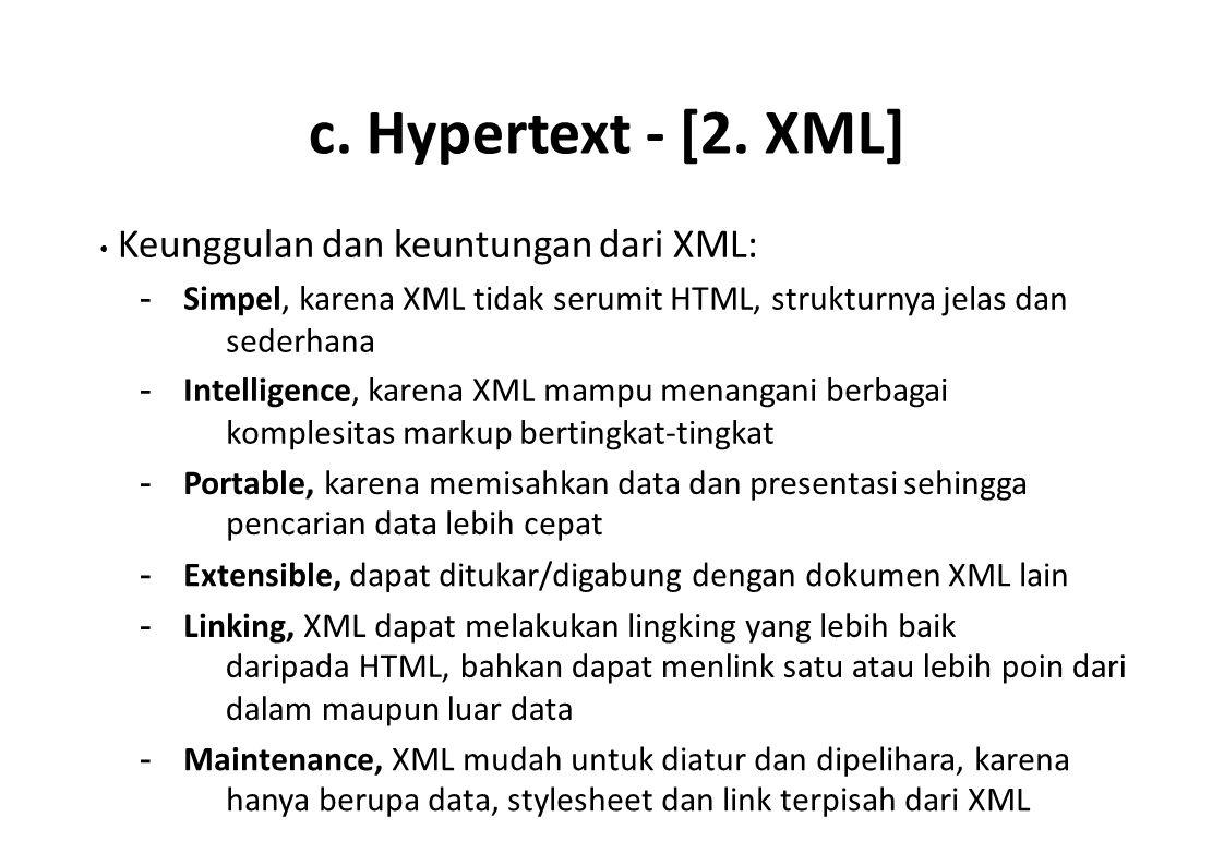c. Hypertext - [2. XML] Keunggulan dan keuntungan dari XML: - Simpel, karena XML tidak serumit HTML, strukturnya jelas dan sederhana - Intelligence, k