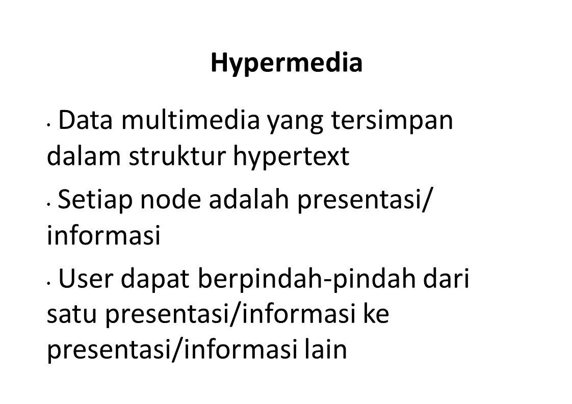 Hypermedia Data multimedia yang tersimpan dalam struktur hypertext Setiap node adalah presentasi/ informasi User dapat berpindah-pindah dari satu pres