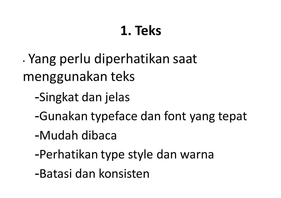 1. Teks Yang perlu diperhatikan saat menggunakan teks - Singkat dan jelas - Gunakan typeface dan font yang tepat - Mudah dibaca - Perhatikan type styl