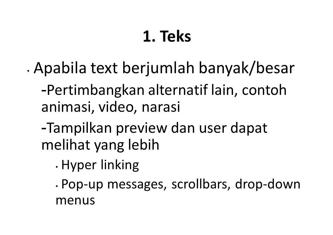 1. Teks Apabila text berjumlah banyak/besar - Pertimbangkan alternatif lain, contoh animasi, video, narasi - Tampilkan preview dan user dapat melihat