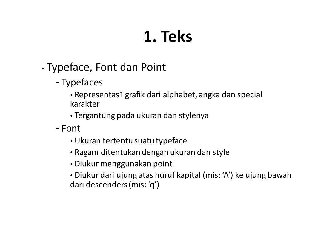 1. Teks Typeface, Font dan Point - Typefaces Representas1 grafik dari alphabet, angka dan special karakter Tergantung pada ukuran dan stylenya - Font