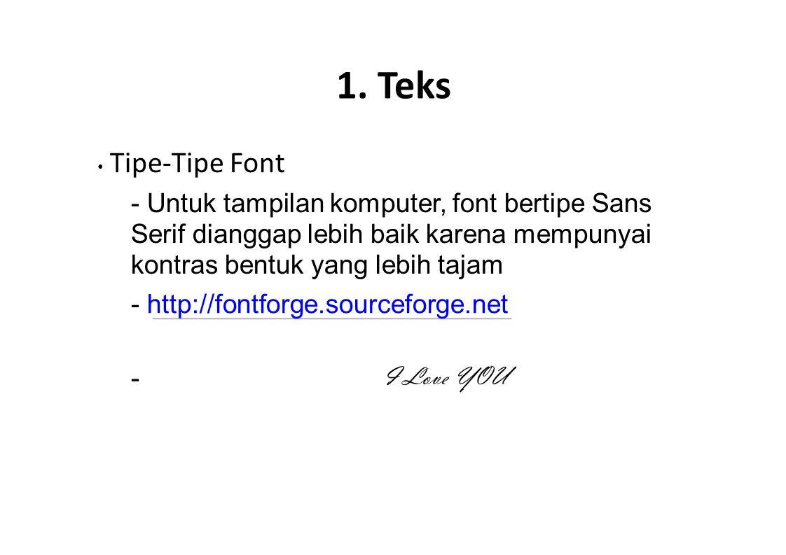 1. Teks Tipe-Tipe Font - Untuk tampilan komputer, font bertipe Sans Serif dianggap lebih baik karena mempunyai kontras bentuk yang lebih tajam - http: