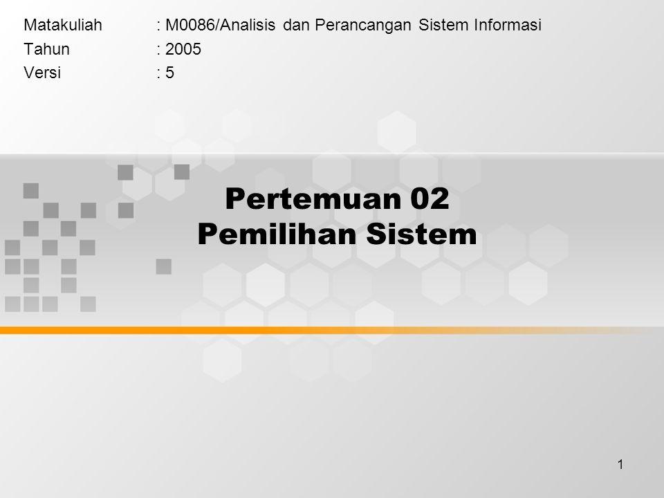 1 Pertemuan 02 Pemilihan Sistem Matakuliah: M0086/Analisis dan Perancangan Sistem Informasi Tahun: 2005 Versi: 5