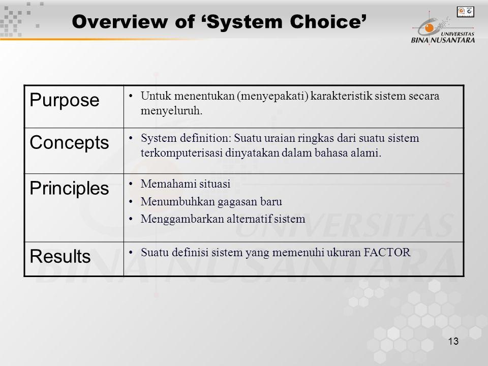 13 Overview of 'System Choice' Purpose Untuk menentukan (menyepakati) karakteristik sistem secara menyeluruh. Concepts System definition: Suatu uraian