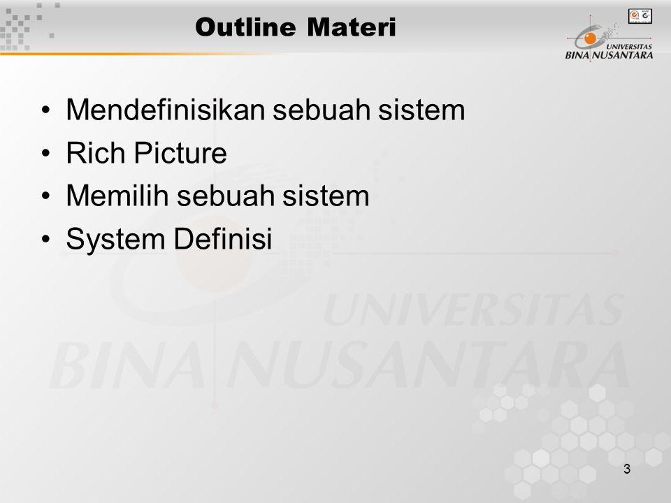 3 Outline Materi Mendefinisikan sebuah sistem Rich Picture Memilih sebuah sistem System Definisi