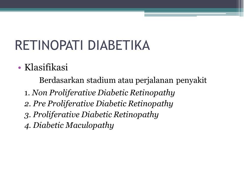 RETINOPATI DIABETIKA Klasifikasi Berdasarkan stadium atau perjalanan penyakit 1.