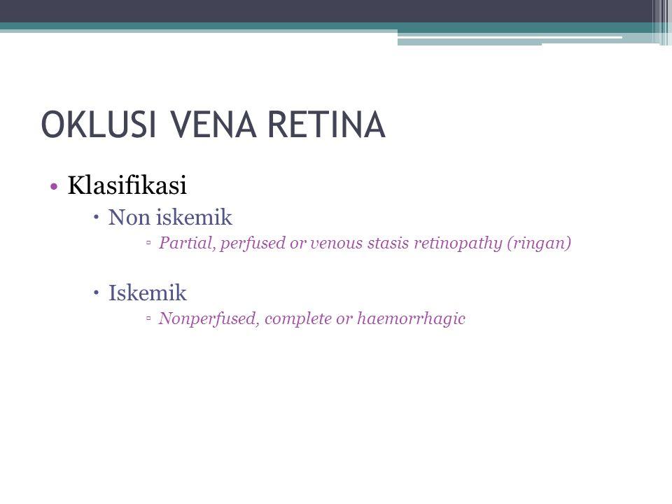 OKLUSI VENA RETINA Klasifikasi  Non iskemik ▫Partial, perfused or venous stasis retinopathy (ringan)  Iskemik ▫Nonperfused, complete or haemorrhagic