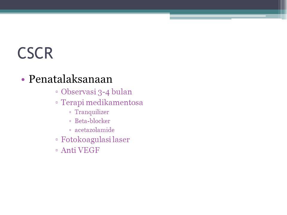 CSCR Penatalaksanaan ▫Observasi 3-4 bulan ▫Terapi medikamentosa ▫Tranquilizer ▫Beta-blocker ▫acetazolamide ▫Fotokoagulasi laser ▫Anti VEGF