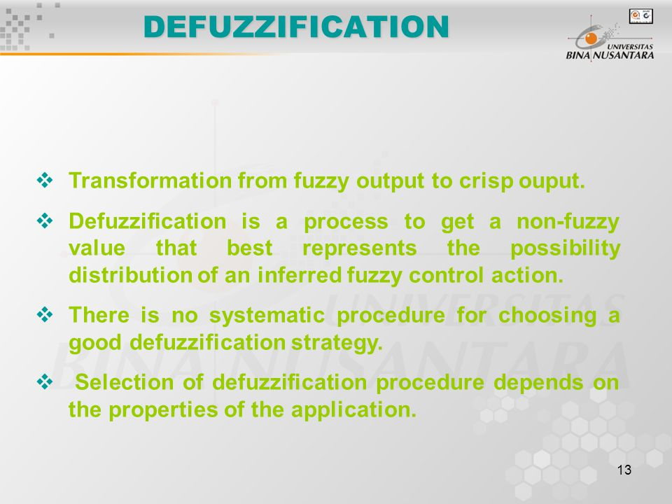 13 DEFUZZIFICATION  Transformation from fuzzy output to crisp ouput.  Defuzzification is a process to get a non-fuzzy value that best represents the