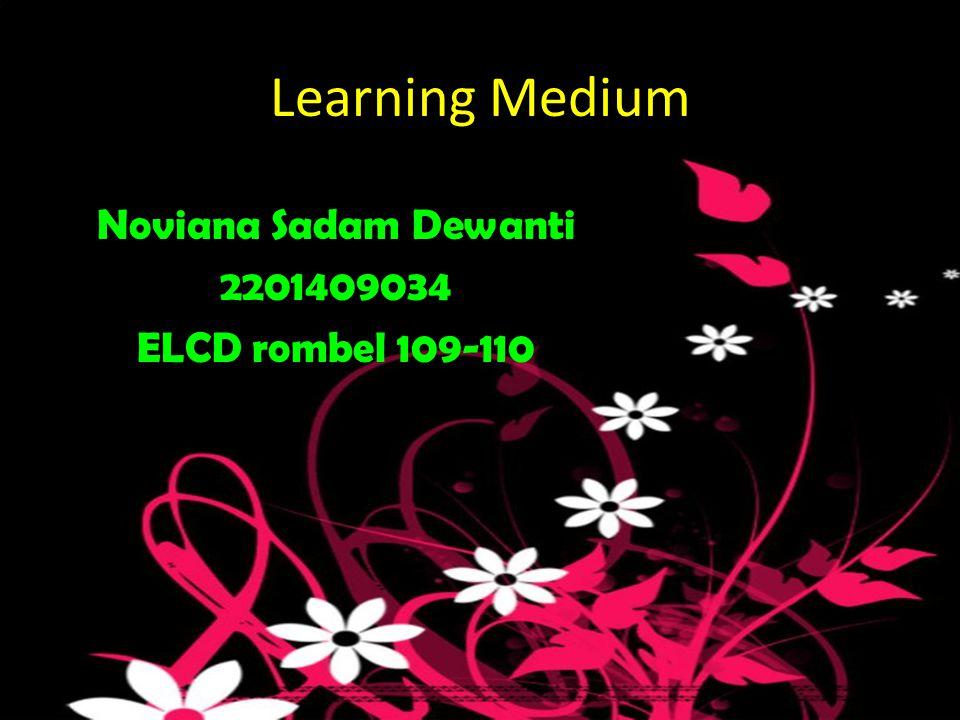 Learning Medium Noviana Sadam Dewanti 2201409034 ELCD rombel 109-110