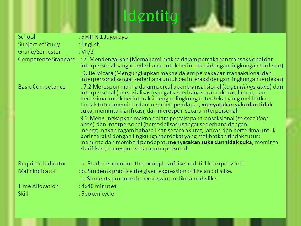 Identity School: SMP N 1 Jogorogo Subject of Study: English Grade/Semester: VII/2 Competence Standard: 7. Mendengarkan (Memahami makna dalam percakapa