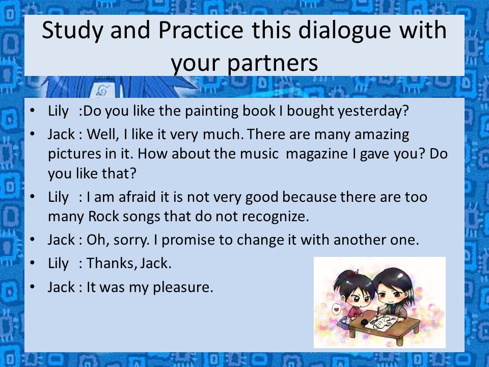Study and Practice this dialogue with your partners Lily:Do you like the painting book I bought yesterday.