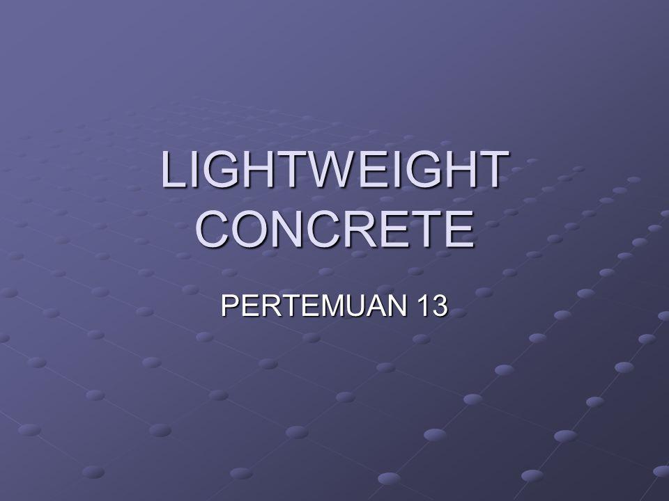 LIGHTWEIGHT CONCRETE PERTEMUAN 13