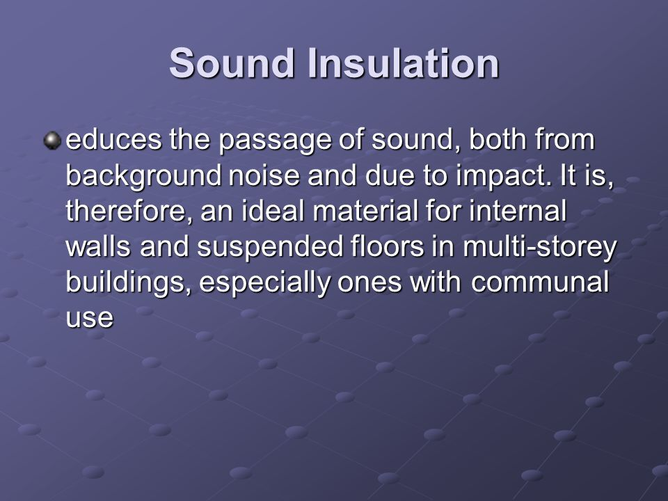 Sound Insulation educes the passage of sound, both from background noise and due to impact. It is, therefore, an ideal material for internal walls and