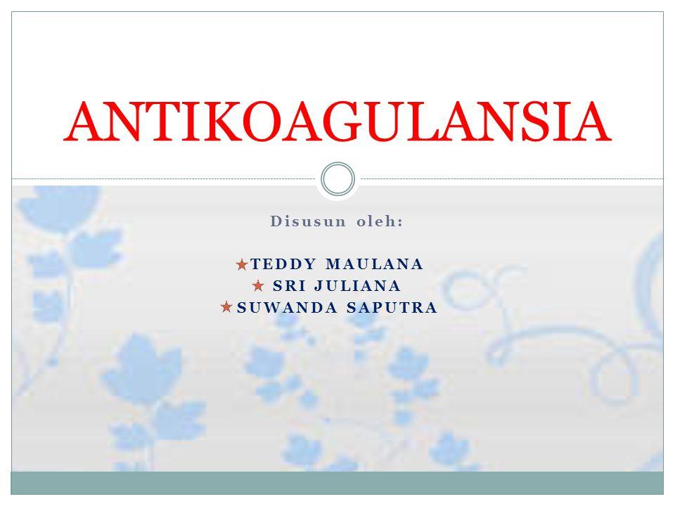 Disusun oleh: TEDDY MAULANA SRI JULIANA SUWANDA SAPUTRA ANTIKOAGULANSIA