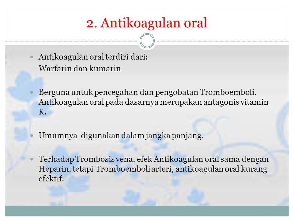 2. Antikoagulan oral Antikoagulan oral terdiri dari: Warfarin dan kumarin Berguna untuk pencegahan dan pengobatan Tromboemboli. Antikoagulan oral pada