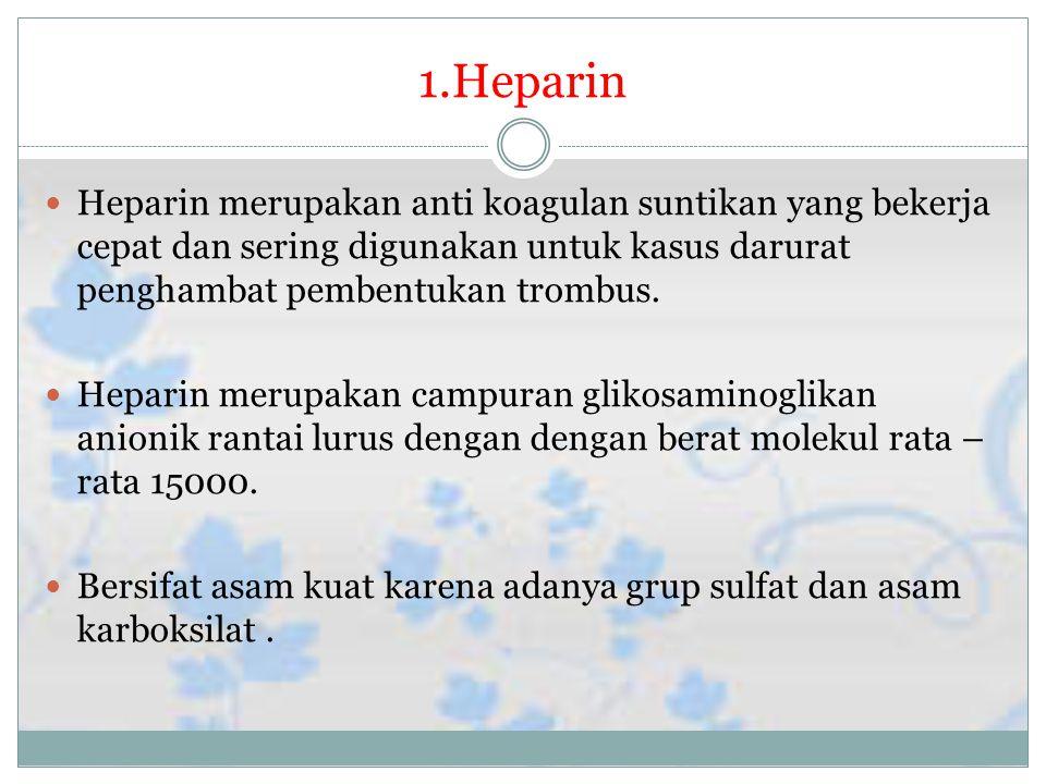 1.Heparin Heparin merupakan anti koagulan suntikan yang bekerja cepat dan sering digunakan untuk kasus darurat penghambat pembentukan trombus.
