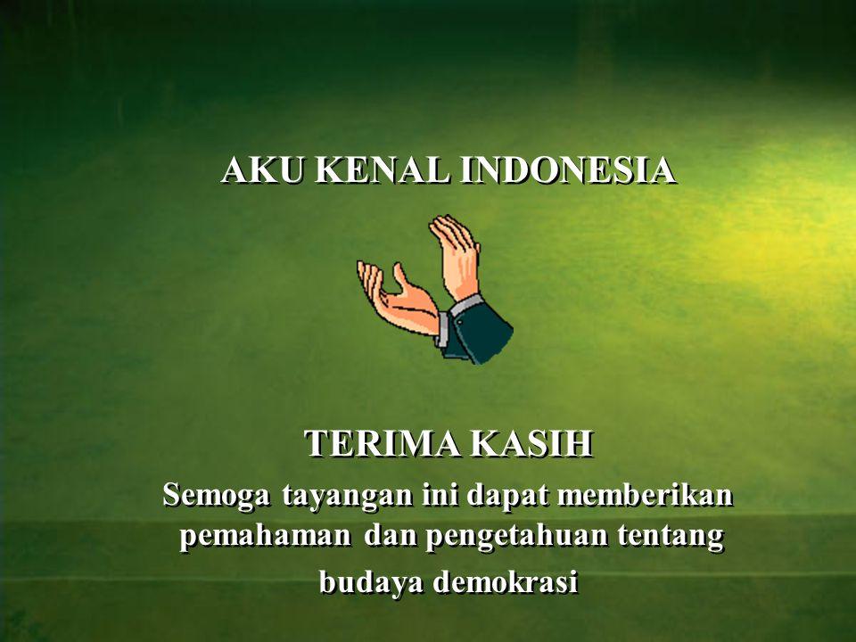 AKU KENAL INDONESIA TERIMA KASIH Semoga tayangan ini dapat memberikan pemahaman dan pengetahuan tentang budaya demokrasi AKU KENAL INDONESIA TERIMA KA