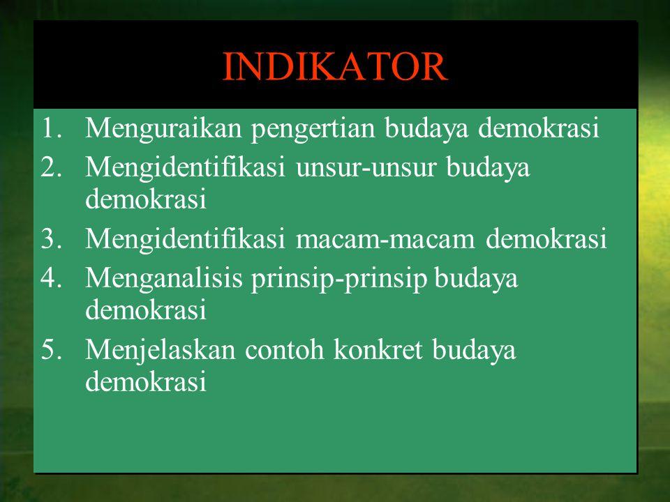INDIKATOR 1.Menguraikan pengertian budaya demokrasi 2.Mengidentifikasi unsur-unsur budaya demokrasi 3.Mengidentifikasi macam-macam demokrasi 4.Mengana