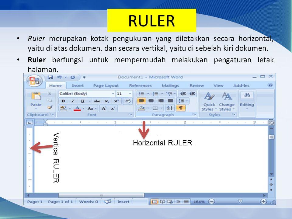 RULER Ruler merupakan kotak pengukuran yang diletakkan secara horizontal, yaitu di atas dokumen, dan secara vertikal, yaitu di sebelah kiri dokumen. R
