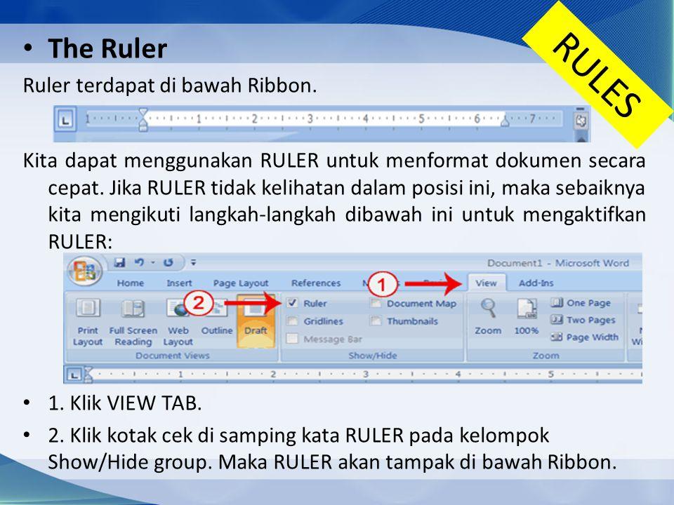 RULES The Ruler Ruler terdapat di bawah Ribbon. Kita dapat menggunakan RULER untuk menformat dokumen secara cepat. Jika RULER tidak kelihatan dalam po