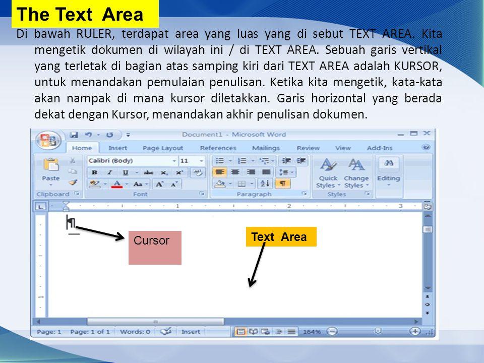 Di bawah RULER, terdapat area yang luas yang di sebut TEXT AREA. Kita mengetik dokumen di wilayah ini / di TEXT AREA. Sebuah garis vertikal yang terle
