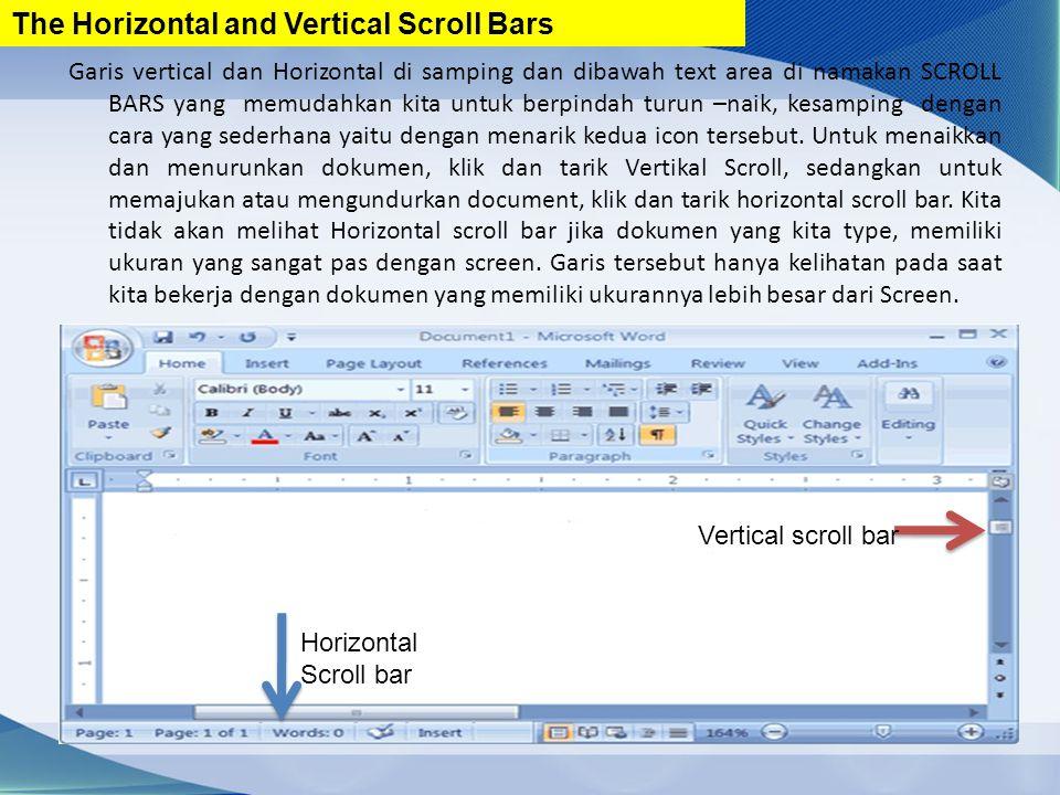 Garis vertical dan Horizontal di samping dan dibawah text area di namakan SCROLL BARS yang memudahkan kita untuk berpindah turun –naik, kesamping dengan cara yang sederhana yaitu dengan menarik kedua icon tersebut.