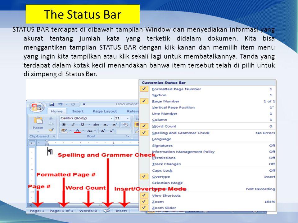 The Status Bar STATUS BAR terdapat di dibawah tampilan Window dan menyediakan informasi yang akurat tentang jumlah kata yang terketik didalam dokumen.