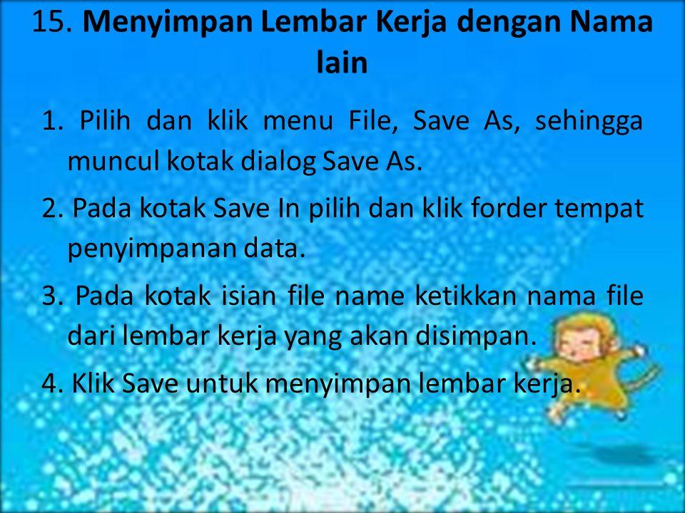 14. Menyimpan Lembar Kerja 1. Pilih dan klik menu File, Save, sehingga muncuk kotak dialog penyimpan. 2. Pada kotak Save In pilih dan klik forder temp