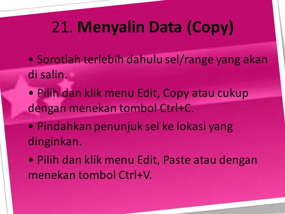 20. Edit Data Dalam materi edit data ini, kita akan membahas bagaimana caranya menyalin data (copy), memindahkan data (cut), menyisip baris dan kolom