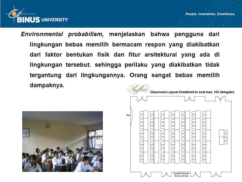Environmental probabilism, menjelaskan bahwa pengguna dari lingkungan bebas memilih bermacam respon yang diakibatkan dari faktor bentukan fisik dan fi