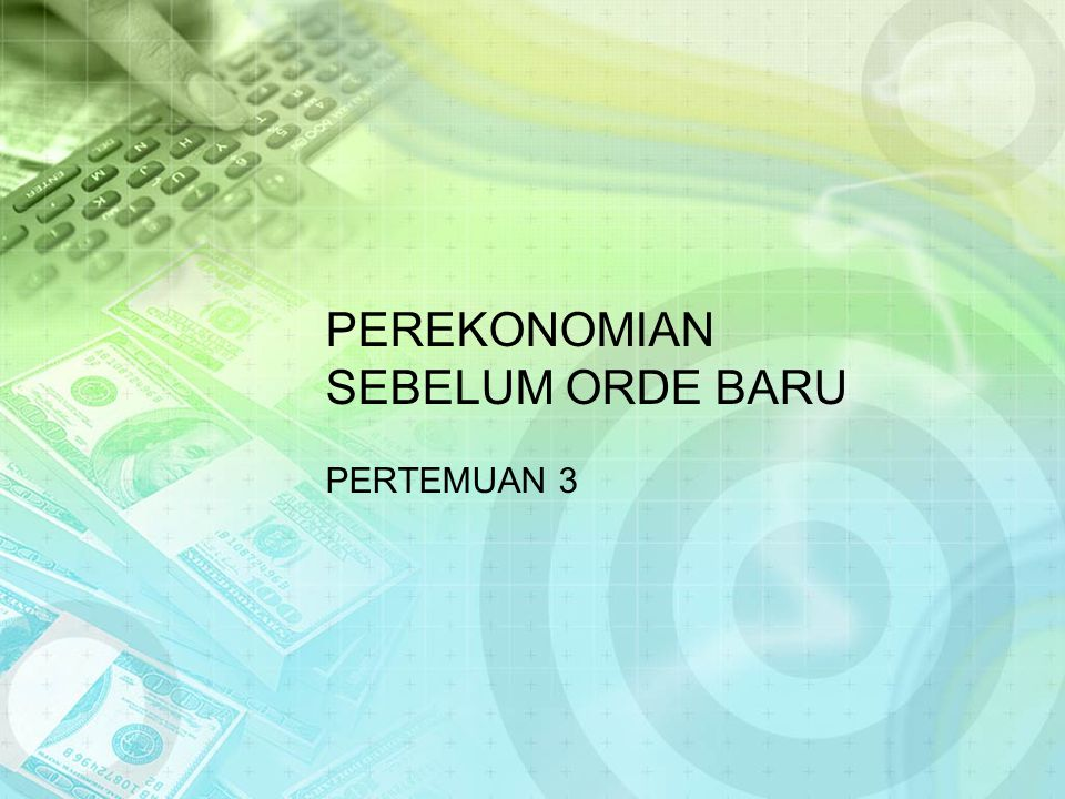 PEREKONOMIAN SEBELUM ORDE BARU PERTEMUAN 3