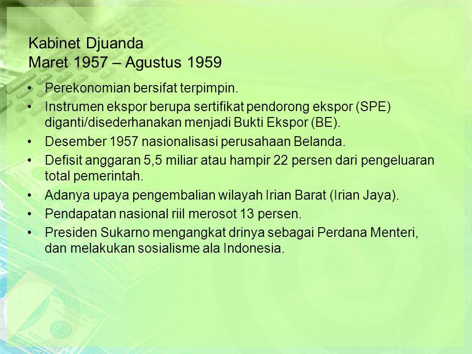 Kabinet Djuanda Maret 1957 – Agustus 1959 Perekonomian bersifat terpimpin.