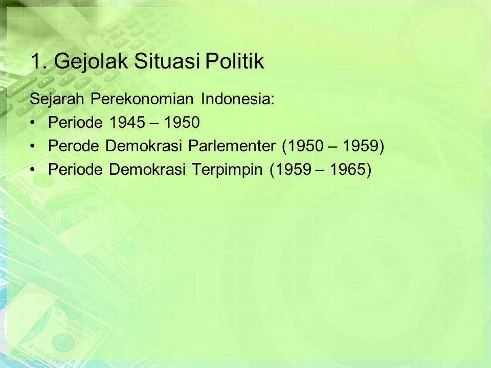 1. Gejolak Situasi Politik Sejarah Perekonomian Indonesia: Periode 1945 – 1950 Perode Demokrasi Parlementer (1950 – 1959) Periode Demokrasi Terpimpin