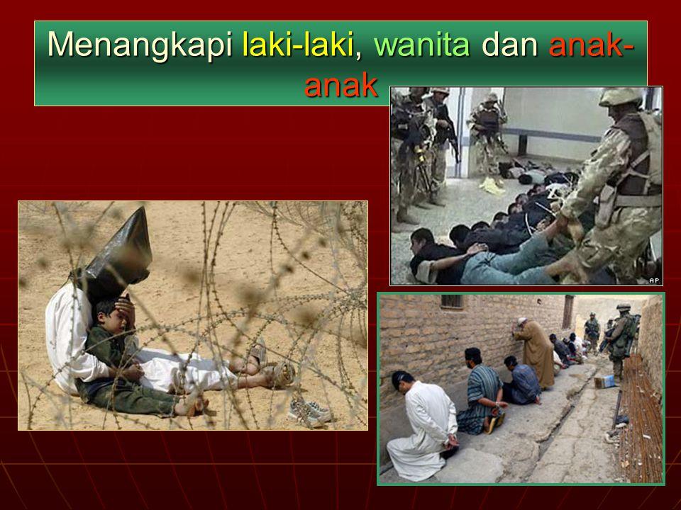 Penangkapan dan penghinaan terhadap kemuliaan manusia puluhan ribu ditahan di Abu Ghuraib dan di sel-sel rahasia lainnya puluhan ribu ditahan di Abu G