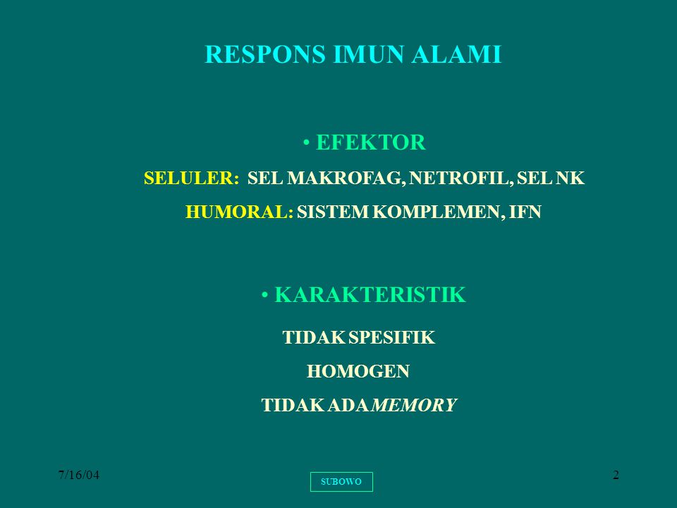 7/16/043 KARAKTERISTIK RESPONS IMUN ADAPTIF SPESIFIK DIVERSITAS TINGGI (10 12 ) EFEKTOR HETEROGEN HUMORAL: ANTIBODI (IMUNOGLOBULIN) SELULAR: LIMFOSIT T SITOTOKSIK (T C ) MEMORY SUBOWO