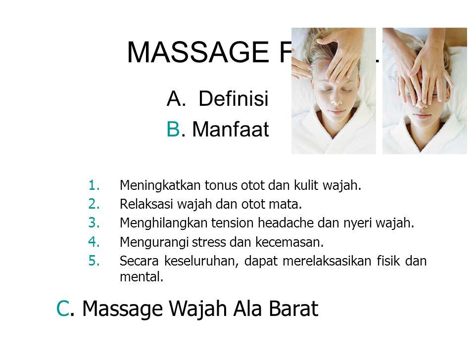 MASSAGE FACIAL A.Definisi B. Manfaat C. Massage Wajah Ala Barat 1. Meningkatkan tonus otot dan kulit wajah. 2. Relaksasi wajah dan otot mata. 3. Mengh