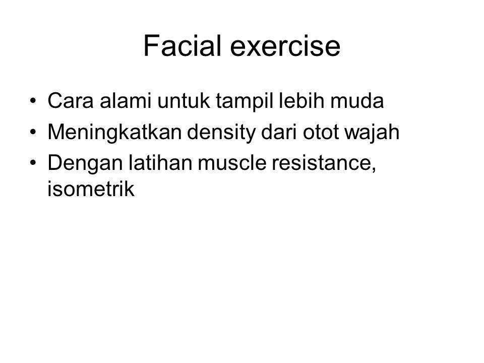 Facial exercise Cara alami untuk tampil lebih muda Meningkatkan density dari otot wajah Dengan latihan muscle resistance, isometrik