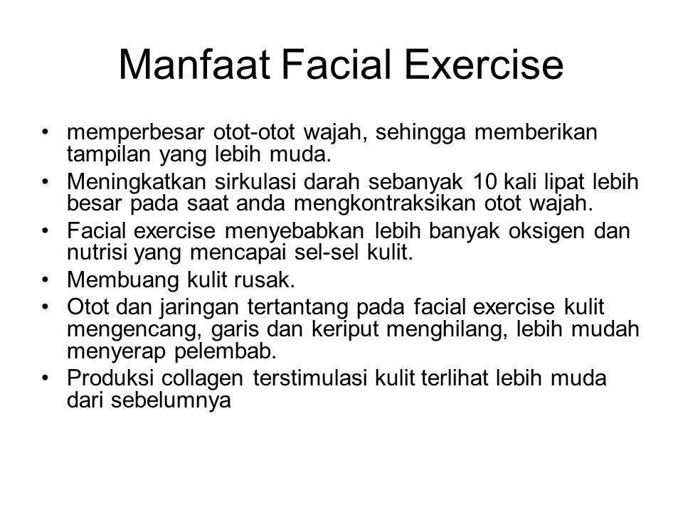 Manfaat Facial Exercise memperbesar otot-otot wajah, sehingga memberikan tampilan yang lebih muda. Meningkatkan sirkulasi darah sebanyak 10 kali lipat