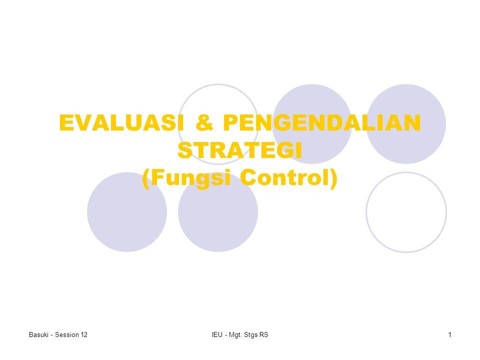 Basuki - Session 12IEU - Mgt. Stgs RS1 EVALUASI & PENGENDALIAN STRATEGI (Fungsi Control)