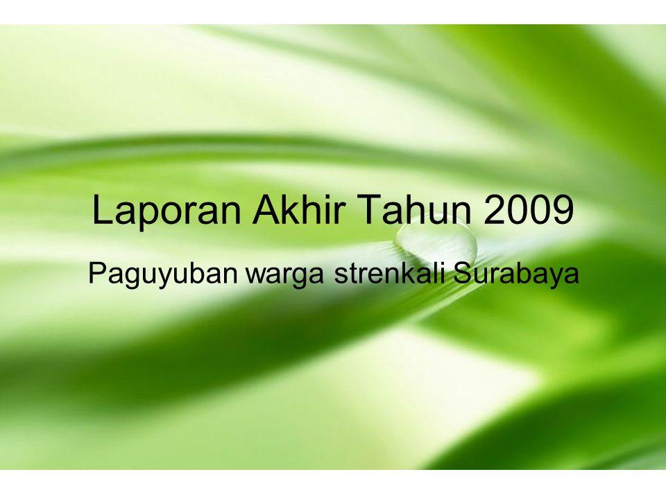 Laporan Akhir Tahun 2009 Paguyuban warga strenkali Surabaya