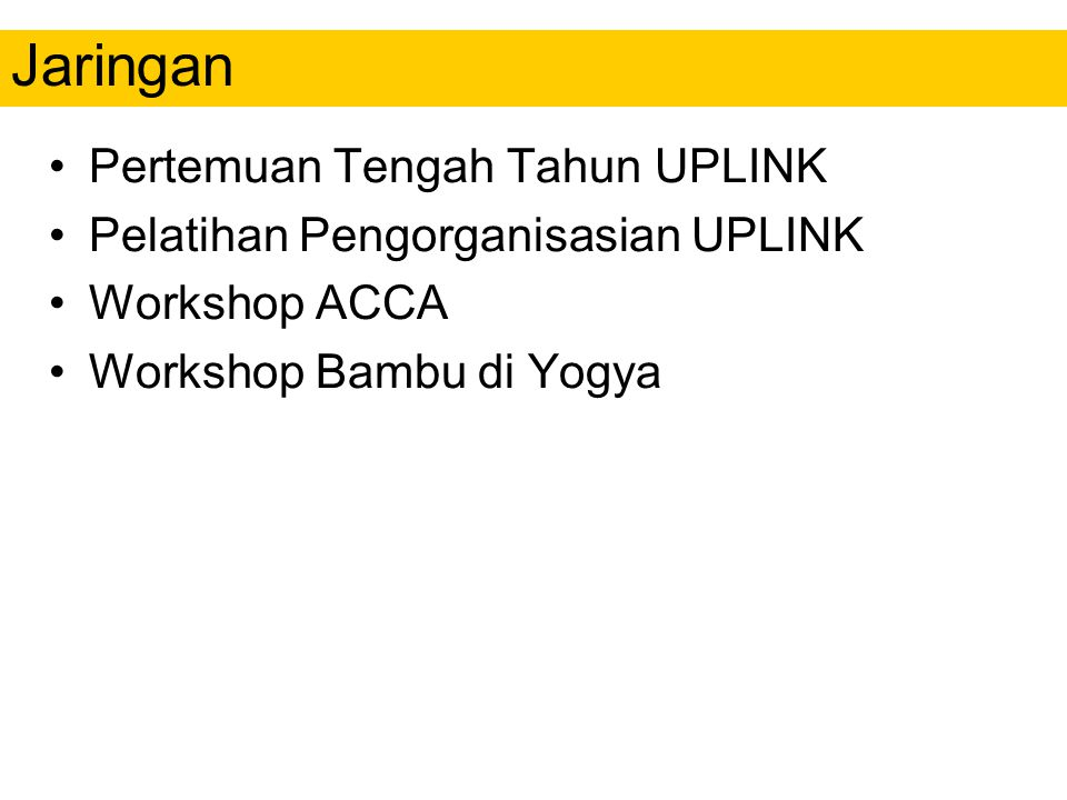 Pertemuan Tengah Tahun UPLINK Pelatihan Pengorganisasian UPLINK Workshop ACCA Workshop Bambu di Yogya Jaringan