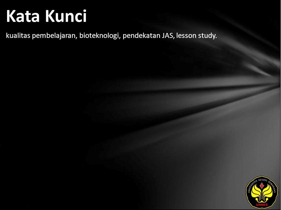 Kata Kunci kualitas pembelajaran, bioteknologi, pendekatan JAS, lesson study.