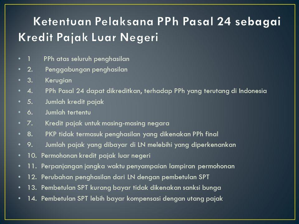 1 PPh atas seluruh penghasilan 2. Penggabungan penghasilan 3. Kerugian 4. PPh Pasal 24 dapat dikreditkan, terhadap PPh yang terutang di Indonesia 5. J