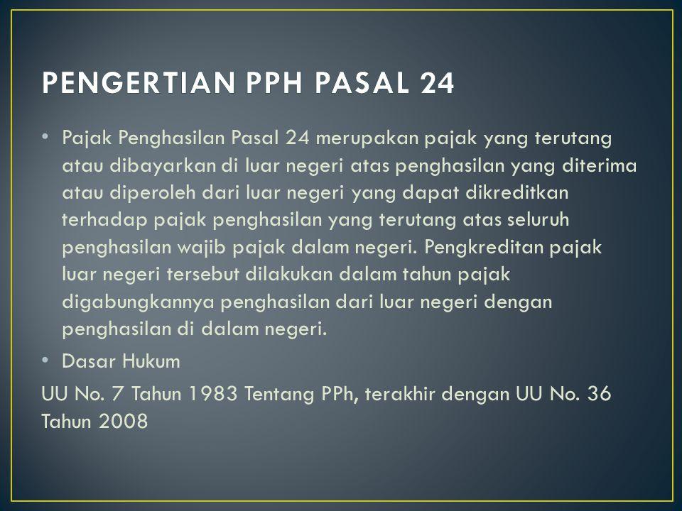Pajak Penghasilan Pasal 24 merupakan pajak yang terutang atau dibayarkan di luar negeri atas penghasilan yang diterima atau diperoleh dari luar negeri