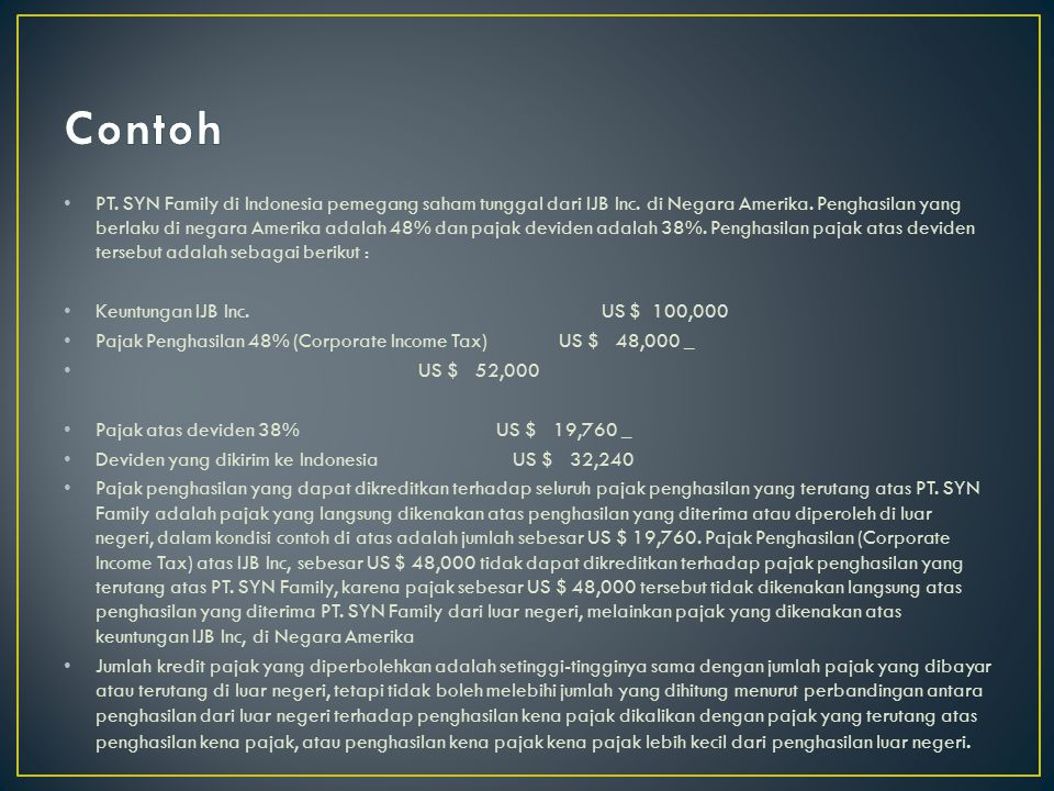 PT. SYN Family di Indonesia pemegang saham tunggal dari IJB Inc. di Negara Amerika. Penghasilan yang berlaku di negara Amerika adalah 48% dan pajak de