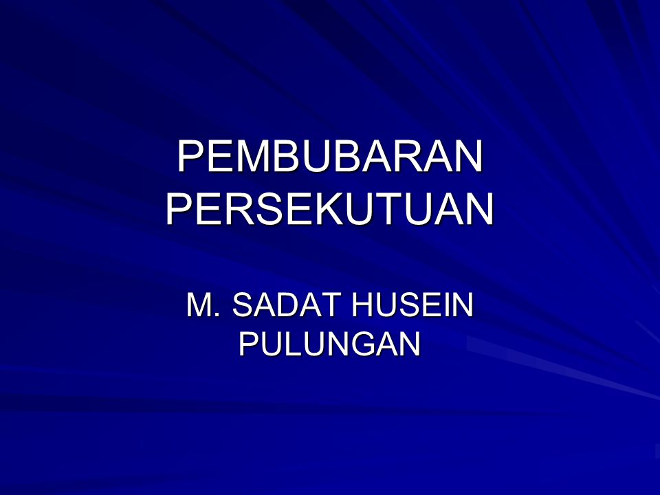 PEMBUBARAN PERSEKUTUAN M. SADAT HUSEIN PULUNGAN
